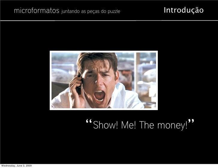 """microformatos juntando as peças do puzzle   Introdução                                         """" Show! Me! The money!""""  We..."""