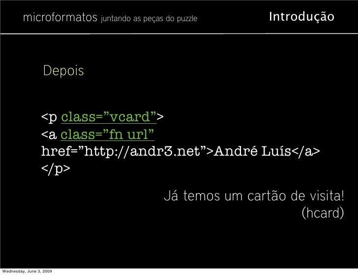 """microformatos juntando as peças do puzzle        Introdução                      Depois                     <p class=""""vcar..."""
