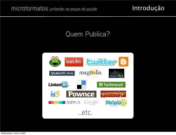 microformatos juntando as peças do puzzle   Introdução                                      Quem Publica?                 ...