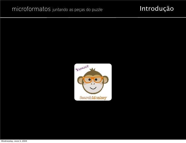 microformatos juntando as peças do puzzle   Introdução     Wednesday, June 3, 2009