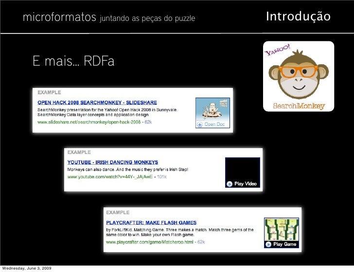 microformatos juntando as peças do puzzle   Introdução                 E mais... RDFa     Wednesday, June 3, 2009