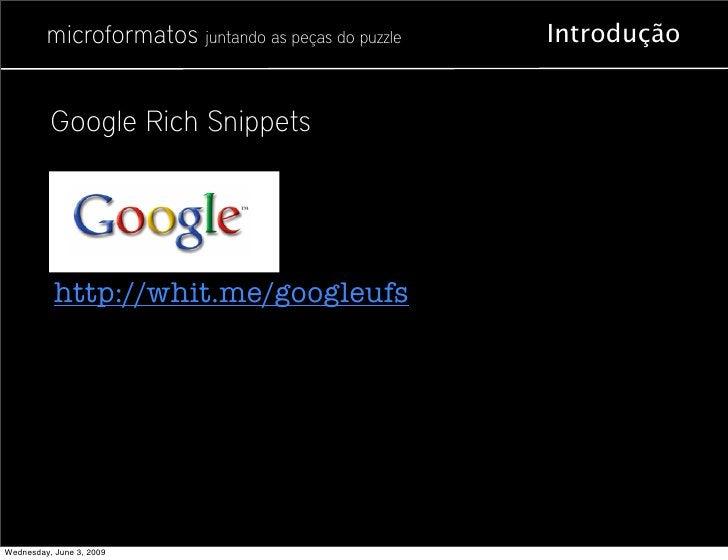 microformatos juntando as peças do puzzle   Introdução             Google Rich Snippets                http://whit.me/goog...
