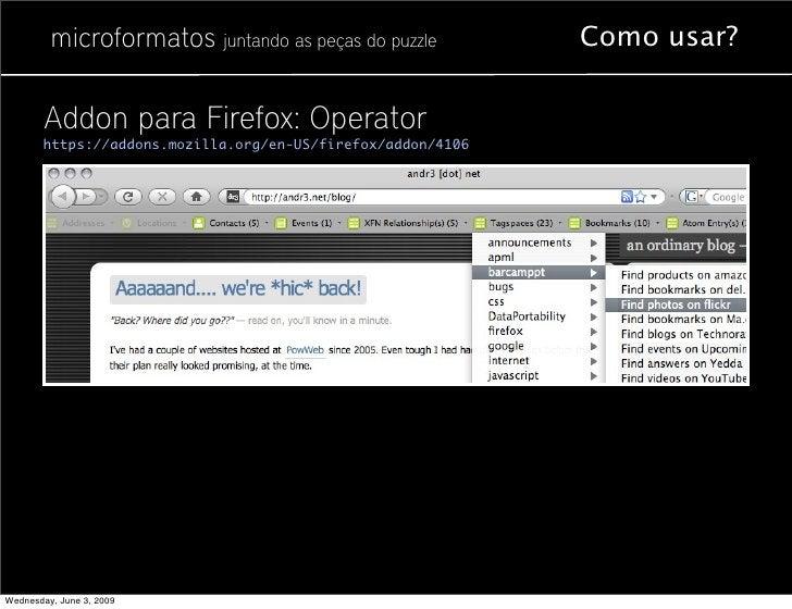 microformatos juntando as peças do puzzle           Como usar?          Addon para Firefox: Operator        https://addons...