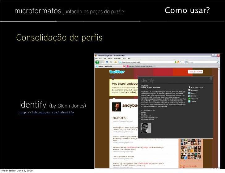 microformatos juntando as peças do puzzle   Como usar?             Consolidação de perfis                  Identify (by Gl...