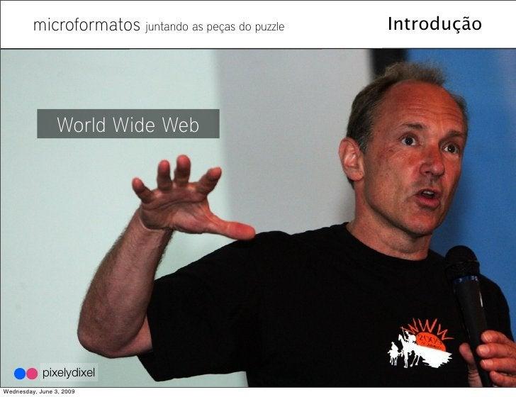 microformatos juntando as peças do puzzle   Introdução                      World Wide Web                 pixelydixel Wed...