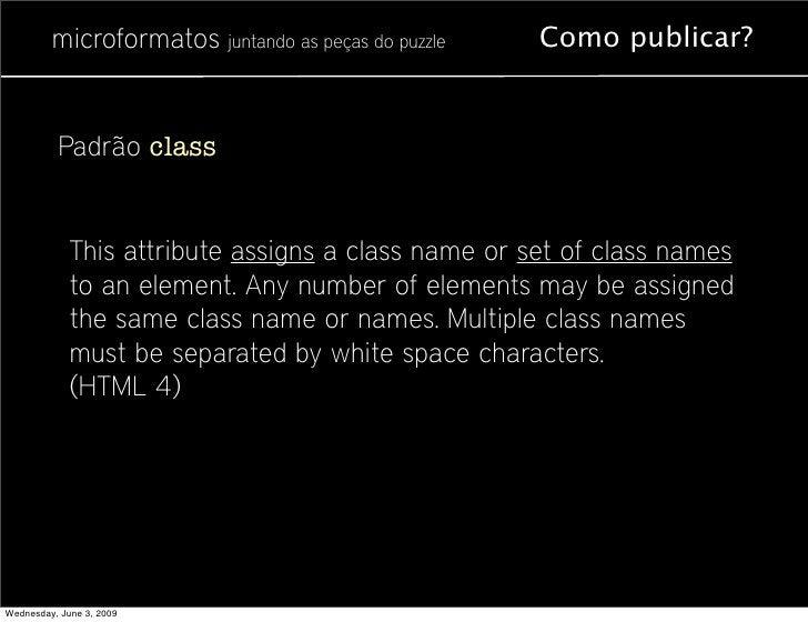 microformatos juntando as peças do puzzle   Como publicar?             Padrão class                This attribute assigns ...