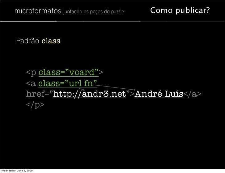 """microformatos juntando as peças do puzzle   Como publicar?             Padrão class                      <p class=""""vcard"""">..."""