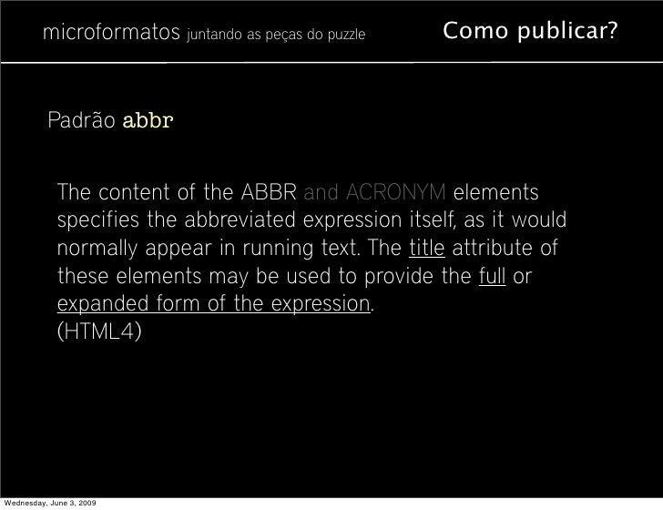 microformatos juntando as peças do puzzle     Como publicar?             Padrão abbr                The content of the ABB...