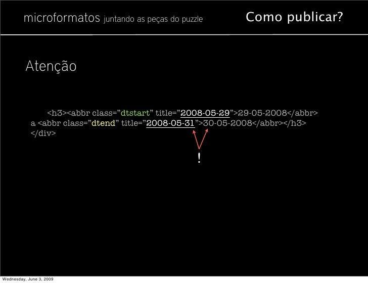 """microformatos juntando as peças do puzzle           Como publicar?             <div class=""""vevent"""">                 <h3 cl..."""