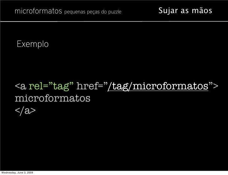 """microformatos pequenas peças do puzzle   Sujar as mãos               Exemplo             <a rel=""""tag"""" href=""""/tag/microform..."""