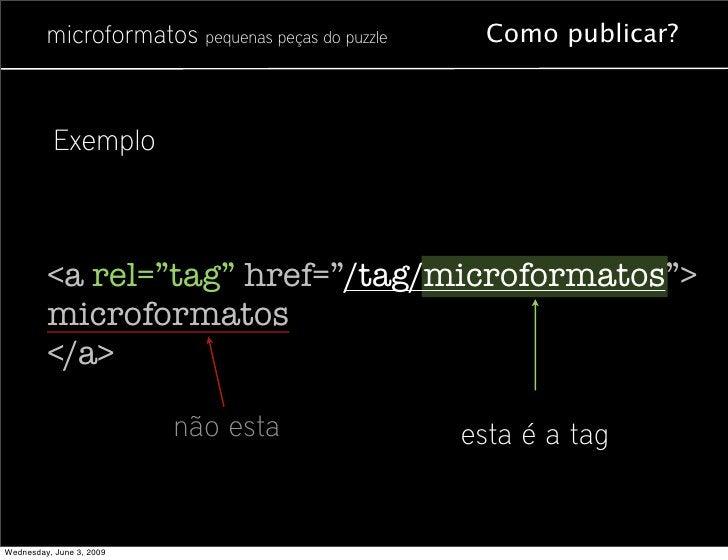 "microformatos pequenas peças do puzzle     Como publicar?               Exemplo             <a rel=""tag"" href=""/tag/microf..."