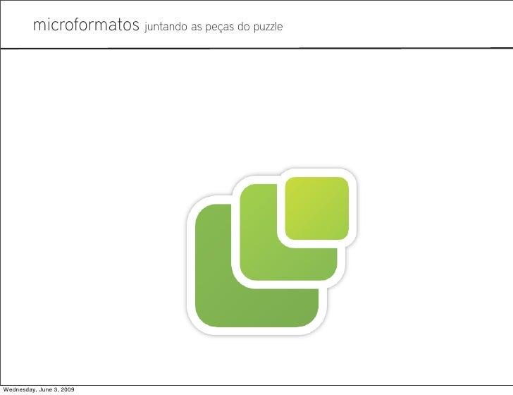 Microformatos - 2009 - Juntando as Peças do Puzzle Slide 2