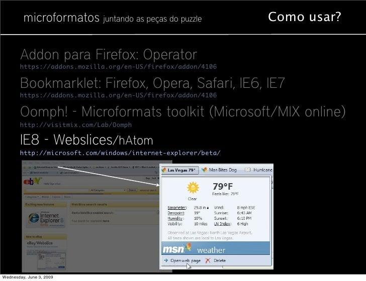 microformatos juntando as peças do puzzle            Como usar?          Addon para Firefox: Operator        https://addon...
