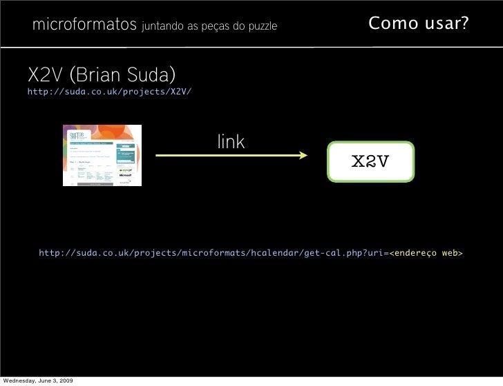 microformatos juntando as peças do puzzle                       Como usar?          X2V (Brian Suda)        http://suda.co...