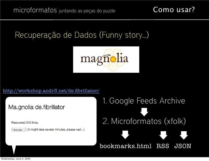 microformatos juntando as peças do puzzle        Como usar?             Recuperação de Dados (Funny story...)      http://...