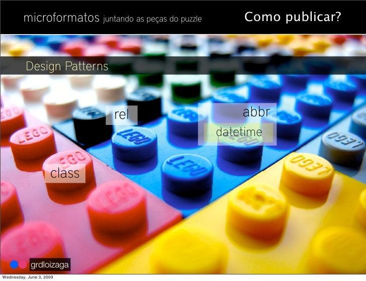 microformatos juntando as peças do puzzle       Como publicar?             Design Patterns                                ...