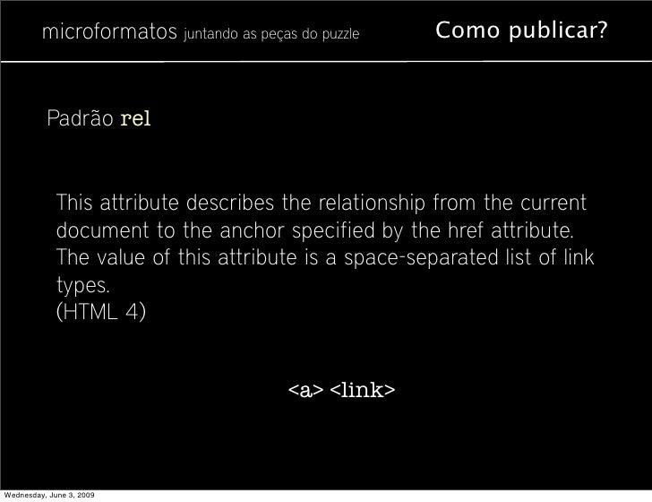 microformatos juntando as peças do puzzle     Como publicar?             Padrão rel                This attribute describe...