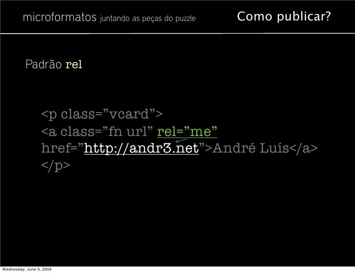 """microformatos juntando as peças do puzzle   Como publicar?             Padrão rel                      <p class=""""vcard"""">  ..."""