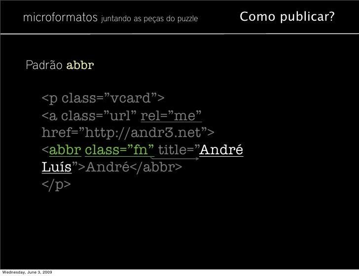 """microformatos juntando as peças do puzzle   Como publicar?             Padrão abbr                    <p class=""""vcard"""">   ..."""