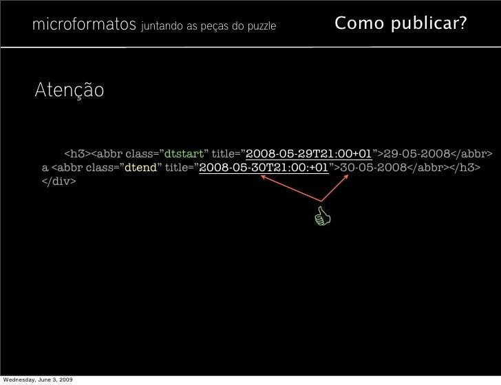 """microformatos juntando as peças do puzzle          Como publicar?             <div class=""""vevent"""">                 <h3 cla..."""