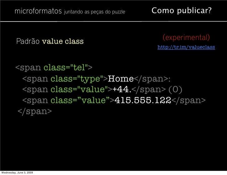 microformatos juntando as peças do puzzle   Como publicar?             Padrão value class                            (expe...