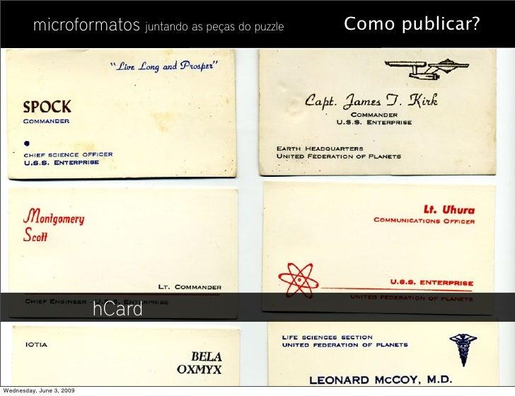 microformatos juntando as peças do puzzle   Como publicar?                               hCard   Wednesday, June 3, 2009