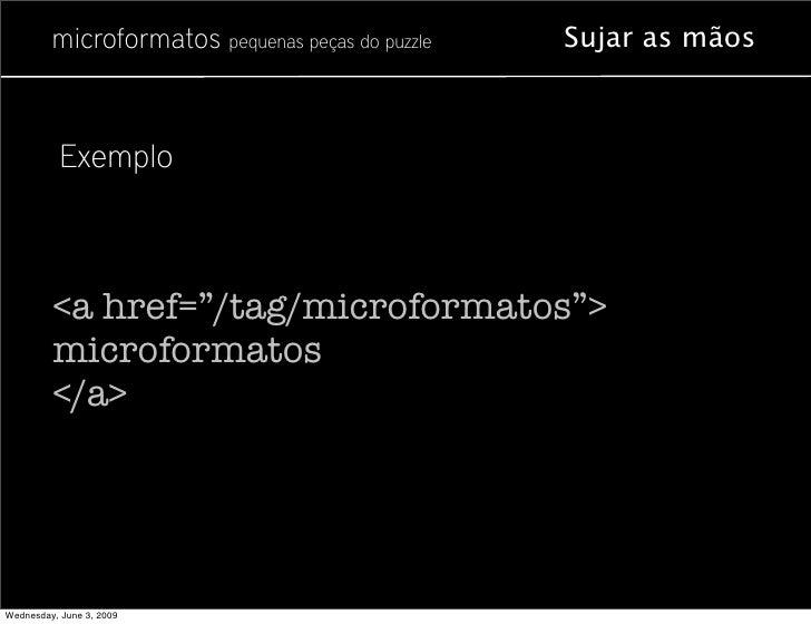 """microformatos pequenas peças do puzzle   Sujar as mãos               Exemplo             <a href=""""/tag/microformatos"""">    ..."""