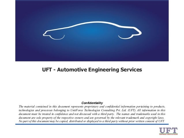 UFT - Automotive Engineering Services  Confidentiality The material contained in this document represents proprietary and ...