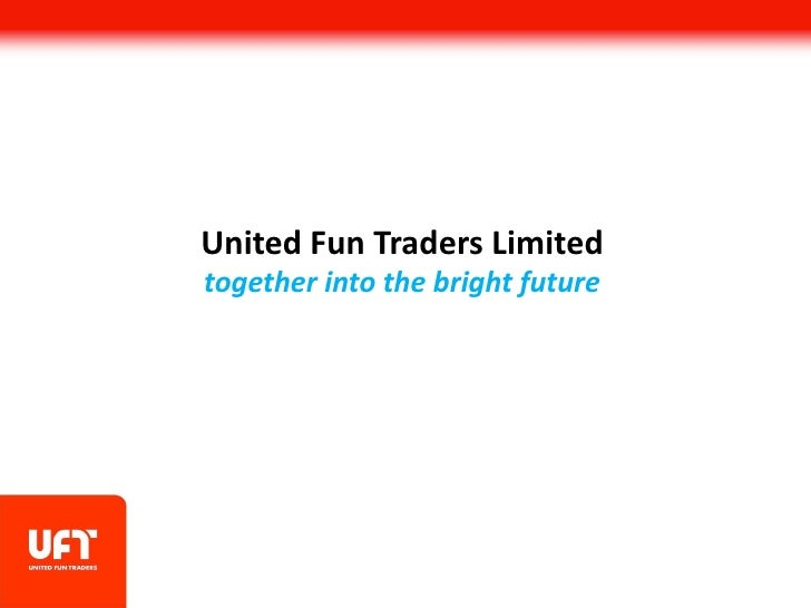 United Fun Traders Limitedtogether into the bright future