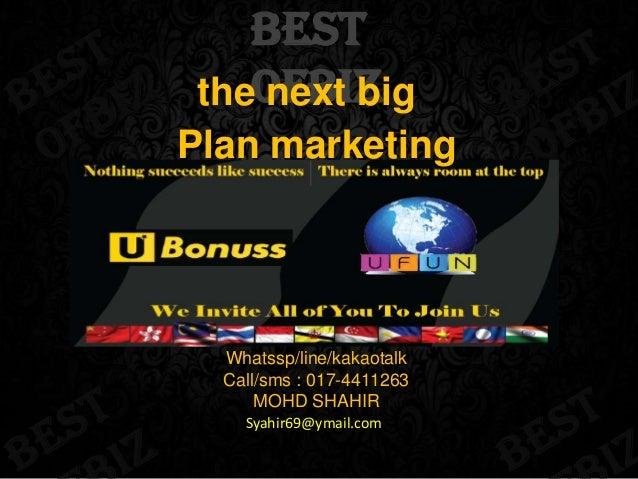 best theofbiz next big Plan marketing  Whatssp/line/kakaotalk Call/sms : 017-4411263 MOHD SHAHIR Syahir69@ymail.com