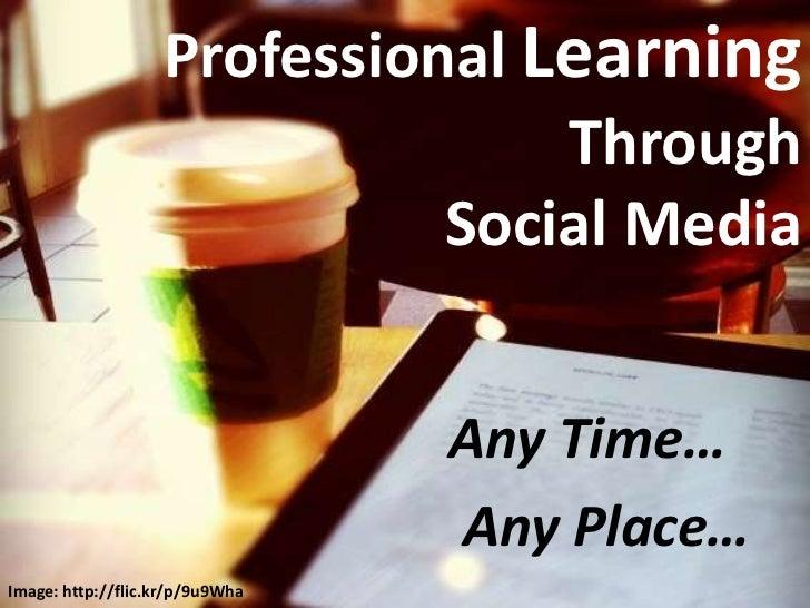Professional Learning                                 Through                             Social Media                    ...