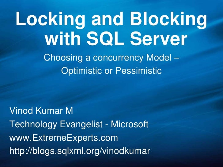 Locking and Blocking with SQL Server<br />Choosing a concurrency Model –<br />Optimistic or Pessimistic<br />Vinod Kumar M...