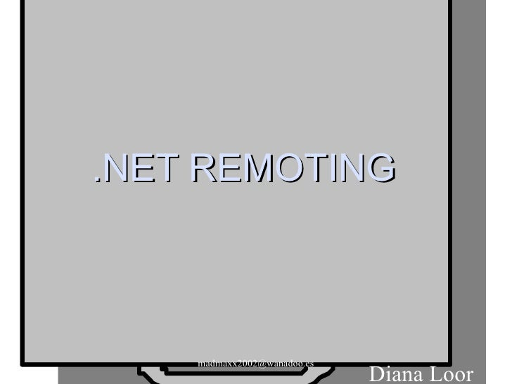 .NET REMOTING Diana Loor [email_address]