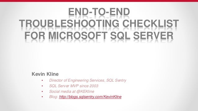 END-TO-END TROUBLESHOOTING CHECKLIST FOR MICROSOFT SQL SERVER Kevin Kline • Director of Engineering Services, SQL Sentry •...