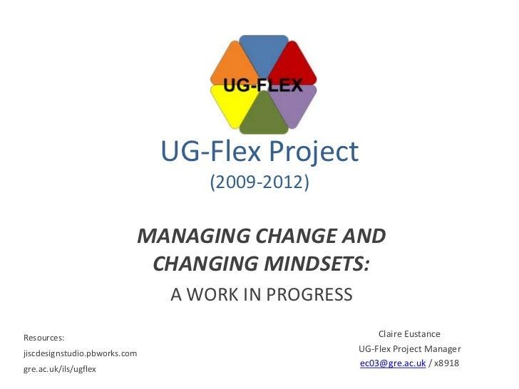 UG-Flex Project                                  (2009-2012)                           MANAGING CHANGE AND                ...