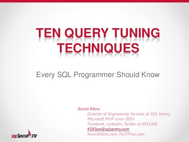 TEN QUERY TUNING  TECHNIQUES  Every SQL Programmer Should Know  Kevin Kline  Director of Engineering Services at SQL Sentr...