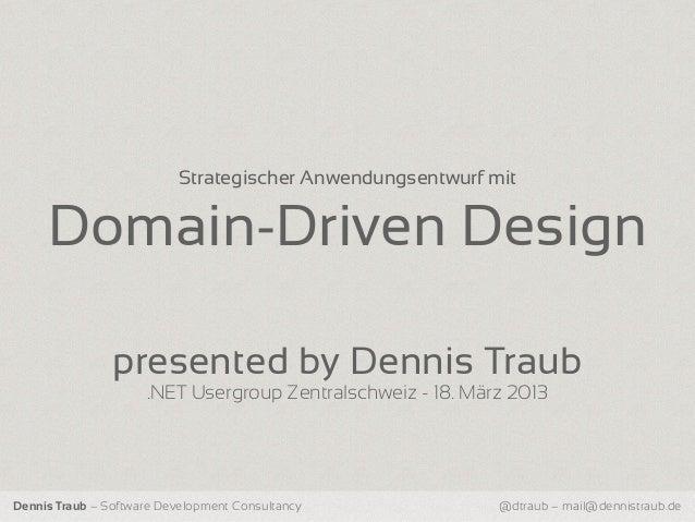 Strategischer Anwendungsentwurf mit     Domain-Driven Design                presented by Dennis Traub                     ...