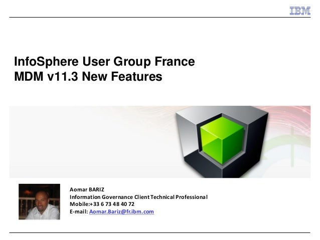 InfoSphere User Group France MDM v11.3 New Features  Aomar BARIZ  Information Governance Client Technical Professional  Mo...