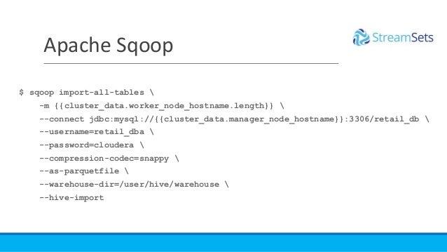 Apache Sqoop $ sqoop import-all-tables  -m {{cluster_data.worker_node_hostname.length}}  --connect jdbc:mysql://{{cluster_...