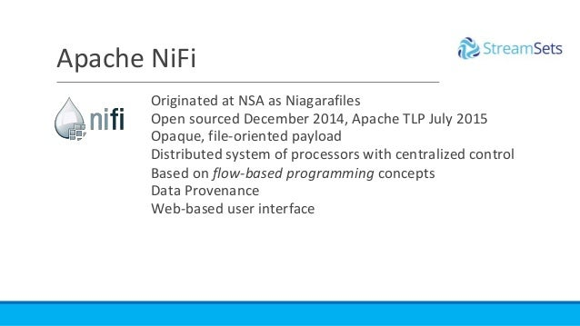Originated at NSA as Niagarafiles Open sourced December 2014, Apache TLP July 2015 Opaque, file-oriented payload Distribut...