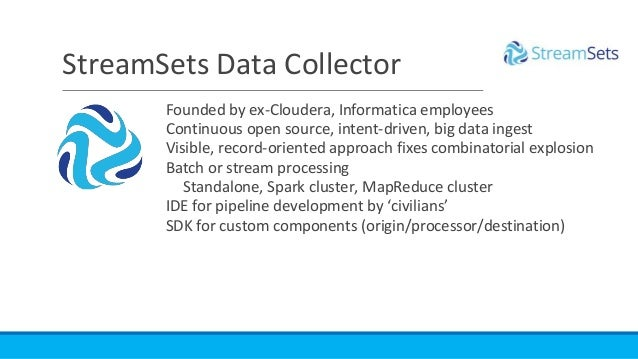 Founded by ex-Cloudera, Informatica employees Continuous open source, intent-driven, big data ingest Visible, record-orien...