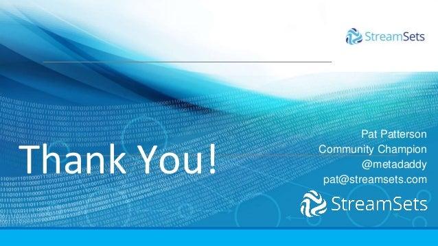 Thank You! Pat Patterson Community Champion @metadaddy pat@streamsets.com