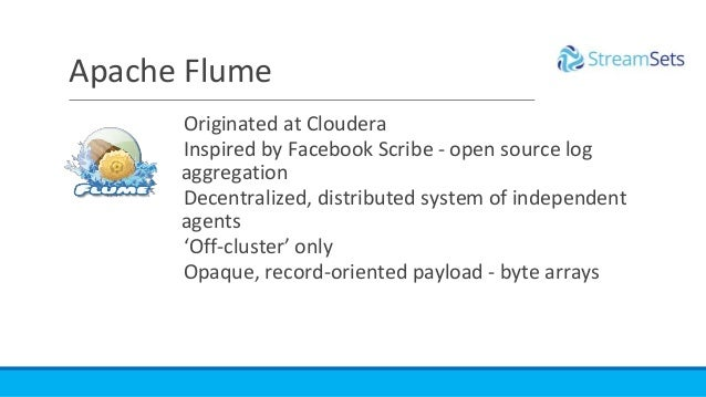 Originated at Cloudera Inspired by Facebook Scribe - open source log aggregation Decentralized, distributed system of inde...
