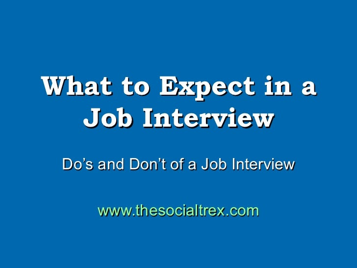 What to Expect in a Job Interview Do's and Don't of a Job Interview www.thesocialtrex.com