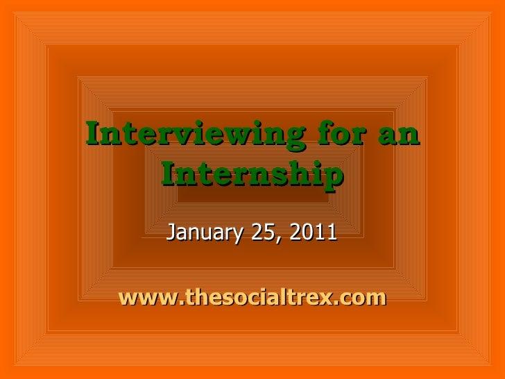 Interviewing for an Internship January 25, 2011 www.thesocialtrex.com