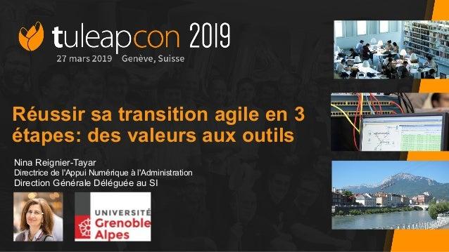 Réussir sa transition agile en 3 étapes: des valeurs aux outils Nina Reignier-Tayar Directrice de l'Appui Numérique à l'Ad...