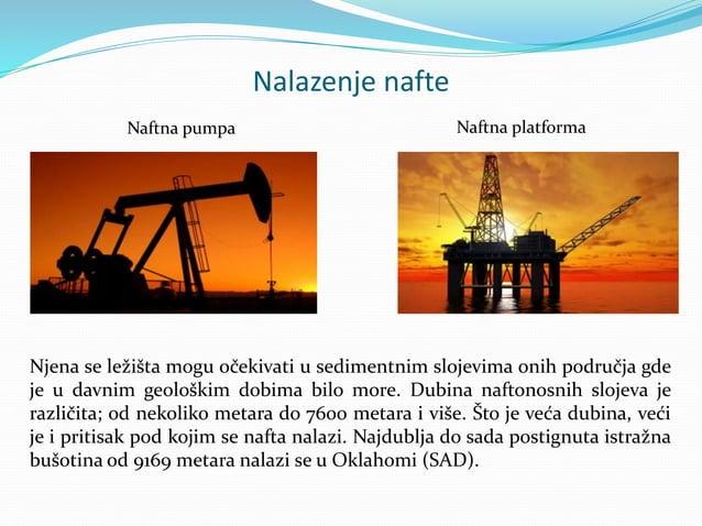 Nalazenje nafte Njena se ležišta mogu očekivati u sedimentnim slojevima onih područja gde je u davnim geološkim dobima bil...