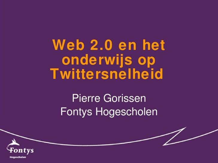 Web 2.0 en het onderwijs op Twittersnelheid   Pierre Gorissen Fontys Hogescholen