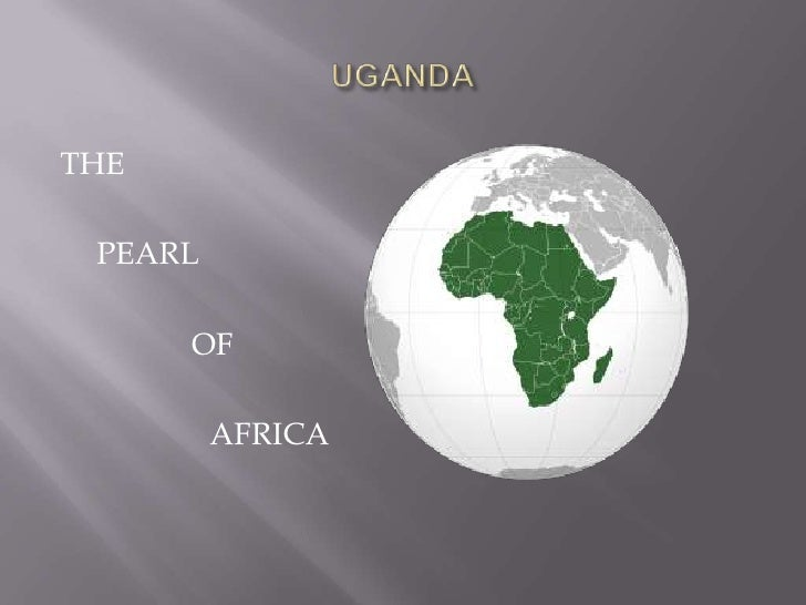 UGANDA<br />THE<br />PEARL<br />        OF<br />AFRICA<br />