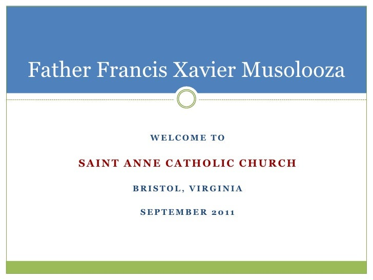 Father Francis Xavier Musolooza<br />Welcome to<br />Saint anne catholic church<br />Bristol, virginia<br />September 2011...